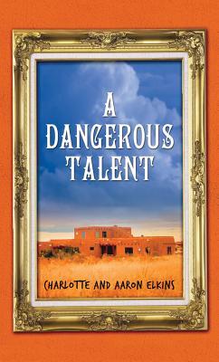 A Dangerous Talent By Charlotte Elkins/ Elkins, Aaron J.